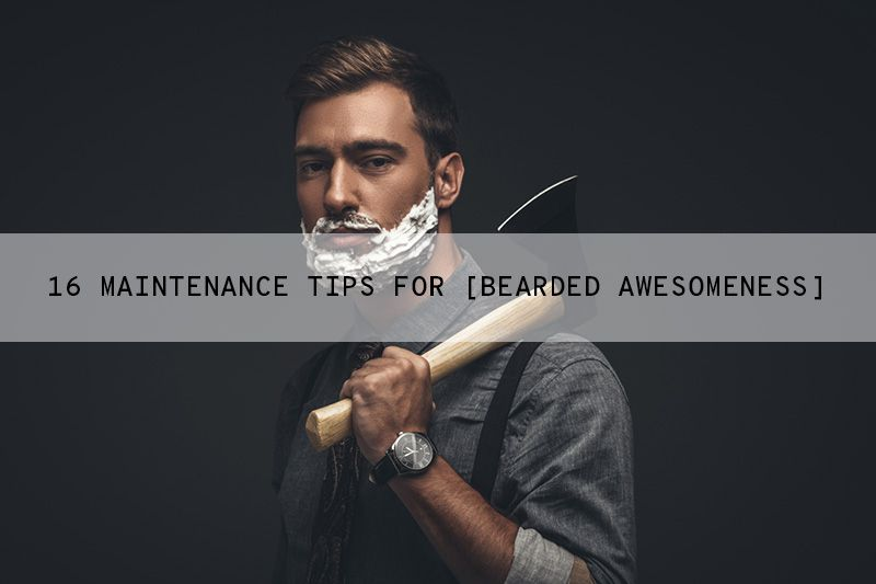 Top 16 Beard Care and Maintenance Tips