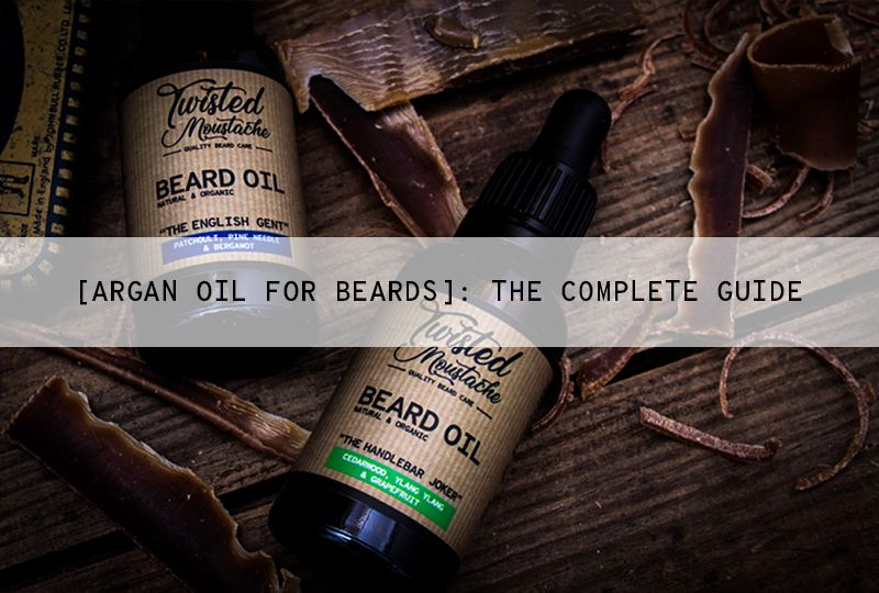 The Magical Benefits of Argan Oil For Beards