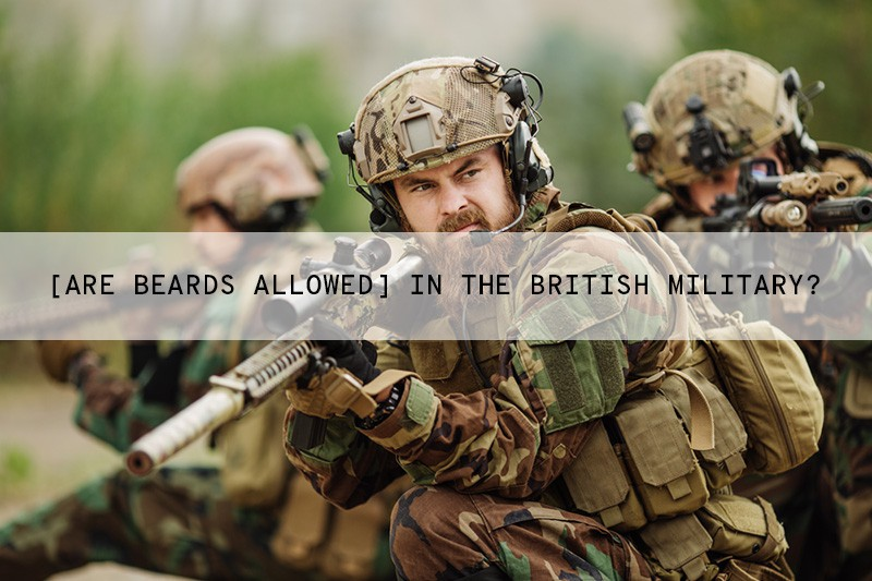 Can You Have a Beard in The British Army?
