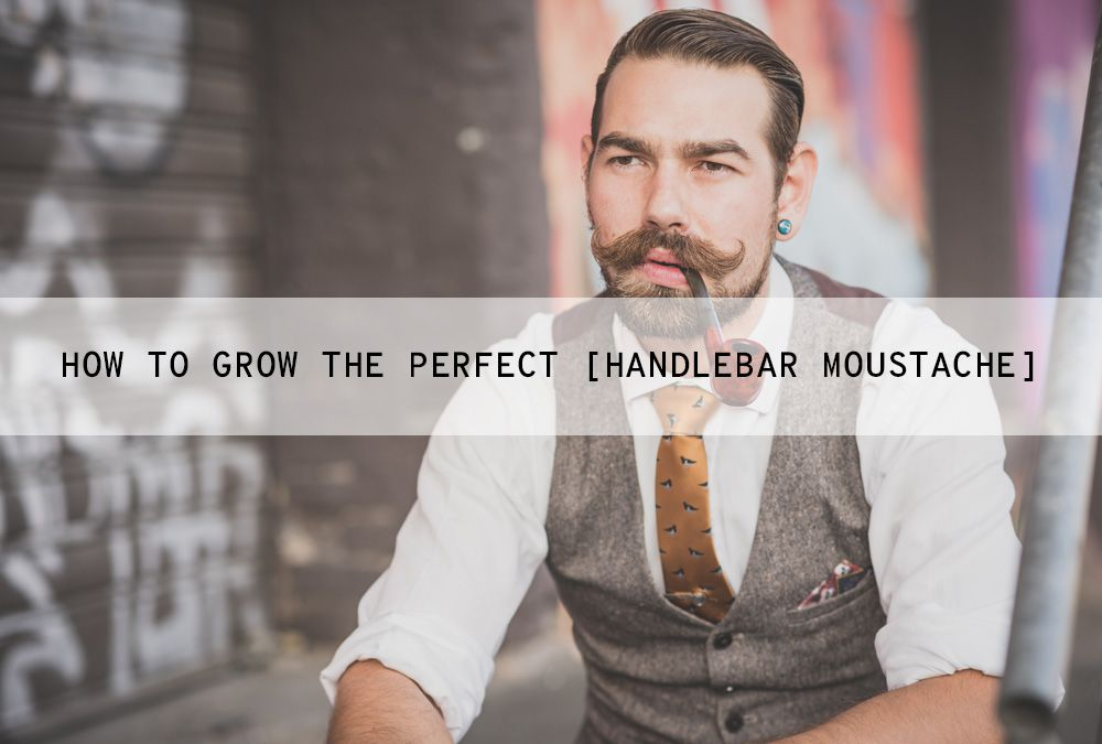 How To Grow A Good Handlebar Moustache