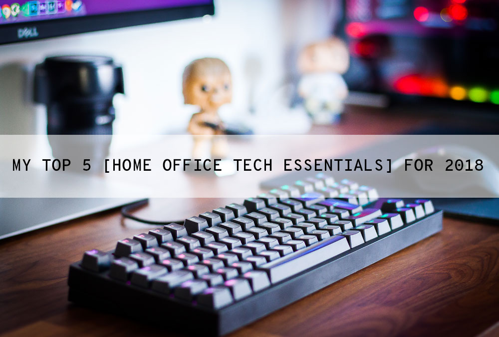 Top 5 home office tech essentials for 2018 office tech for Home office tech