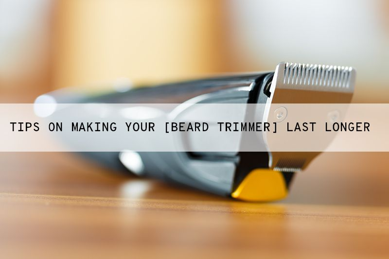 How To Maintain Your Beard Trimmer